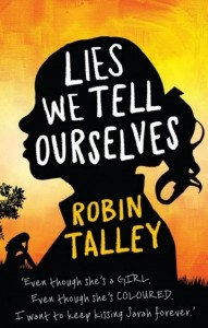 Lies We Tell Ourselves by Robin Talley UK edition (MIRA Ink, October 3rd 2014)