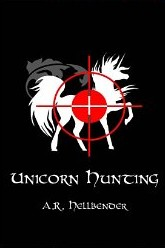 Unicorn Hunting by A. R. Hellbender (BookCountry, 2013)