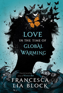 Love in the Time of Global Warming by Francesca Lia Block (Henry Holt and Co., 2013)