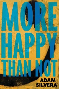 More Happy Than Not by Adam Silvera (SoHo Teen, June 2015)