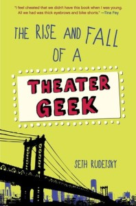 The Rise and Fall of a Theater Geek (Random House Books for Young Readers, 2015)