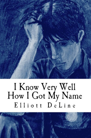 I Know Very Well How I Got My Name by Elliott DeLine (2013)