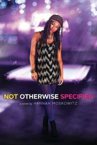 Not Otherwise Specified by Hannah Moskowitz (2015, Simon Pulse)
