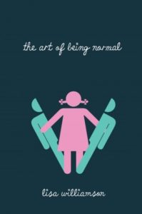 The Art of Being Normal by Lisa Williamson (2015, David Fickling Books)