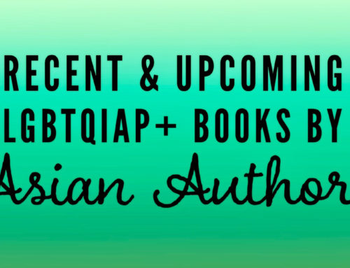 Recent & Upcoming LGBTQIAP+ Books by Asian Authors
